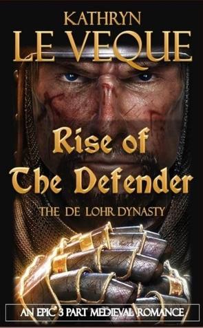 Rise Of The Defender (de Lohr Dynasty, #1) Kathryn Le Veque