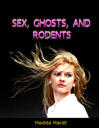 Sex, Ghosts and Rodents Hedda Hardt