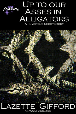 Up to Our Asses in Alligators Lazette Gifford