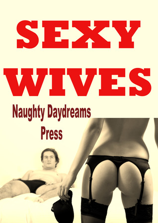 Sexy Wives Naughty Daydreams Press