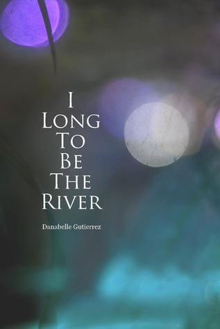 I Long To Be The River Danabelle Gutierrez