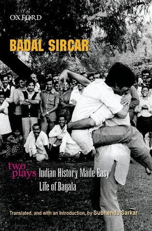 Two Plays: Indian History Made Easy/ Life of Bagala  by  Badal Sircar