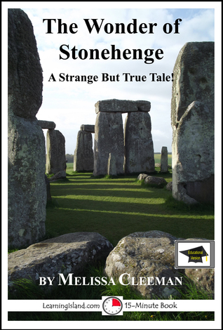 The Wonder of Stonehenge: A 15-Minute Strange But True Tale, Educational Version  by  Melissa Cleeman