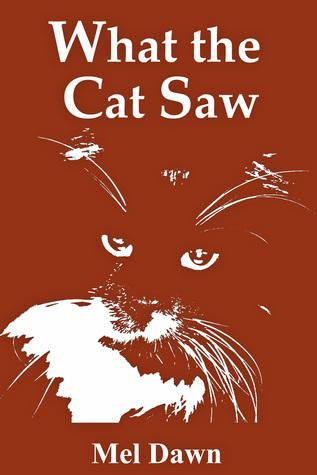 What the Cat Saw Mel Dawn