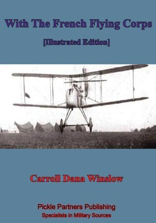 With The French Flying Corps [Illustrated Edition] Carroll Dana Winslow