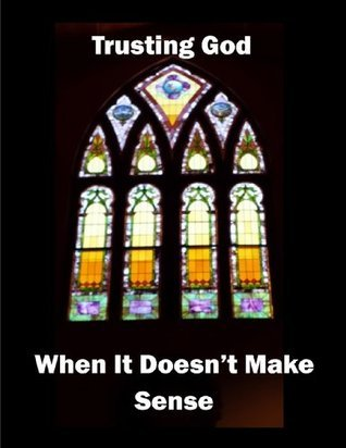 Trusting God When It Doesnt Make Sense  by  Kent Sperry