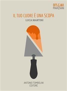 Il tuo cuore è una scopa  by  Luca Martini