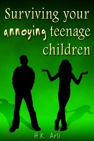 Surviving your annoying teenage children H.K Arli