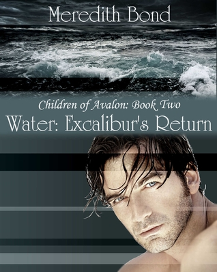 Water: Excaliburs Return (Children of Avalon, #2) Meredith Bond