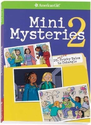 Mini Mysteries 2: 20 More Tricky Tales to Untangle  by  American Girl