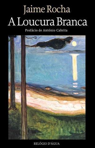 A Loucura Branca  by  Jaime Rocha