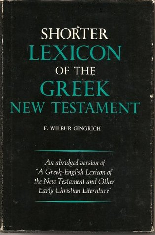 Shorter Lexicon Of The Greek New Testament F. Wilbur Gingrich