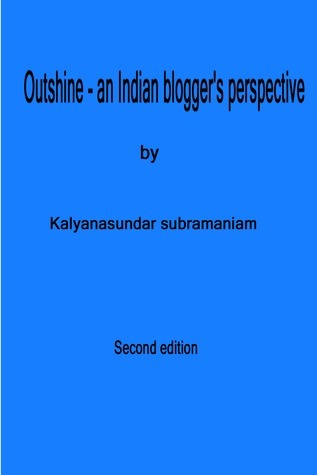 Outshine: an Indian bloggers perspective  by  kalyanasundar subramaniam