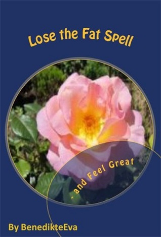 Lose the Fat Spell: and Feel Great  by  Benedikte Eva