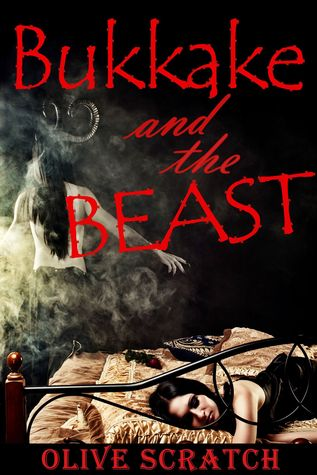 Bukkake And The Beast (An Erotic Fairy Tale, Book 1) Olive Scratch
