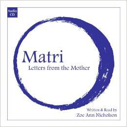 Matri, Letters from the Mother Zoe Nicholson