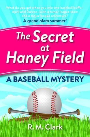 The Secret at Haney Field: A Baseball Mystery R.M. Clark