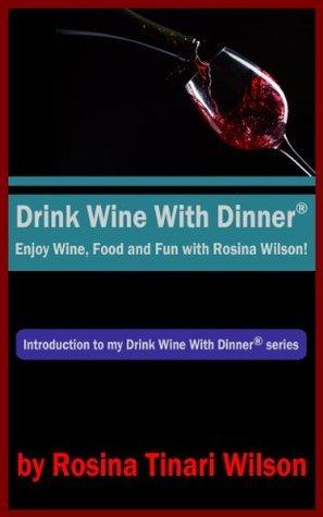 Drink Wine With Dinner® ~ Enjoy Wine, Food and Fun with Rosina Wilson Rosina Tinari Wilson