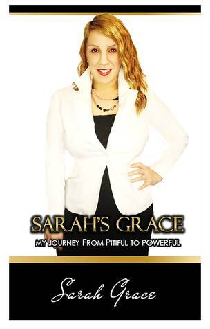 Sarah Grace My Journey From Pitiful to Powerful  by  Sarah  Grace