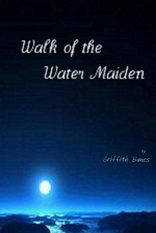 Walk of the Water Maiden Griffith Banes