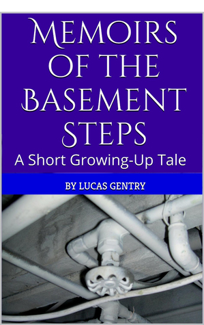 Memoirs of the Basement Steps  by  Lucas Gentry