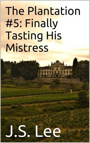 The Plantation #5: Finally Tasting His Mistress  by  J.S. Lee