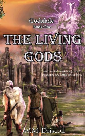 The Living Gods (Godsfade Book Part 1, Book 1) W.M. Driscoll