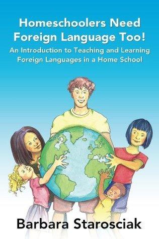 Homeschoolers Need Foreign Language Too!  by  Barbara Starosciak