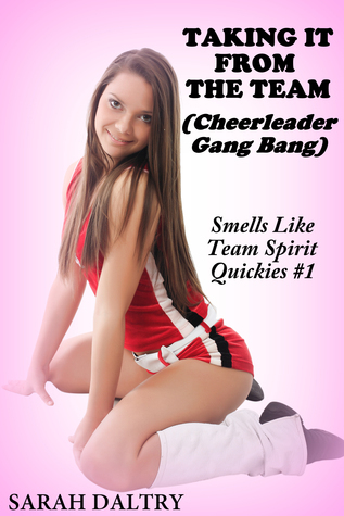 Taking it from the Team (Cheerleader Gang Bang) - Smells Like Team Spirit #1  by  Sarah   Daltry