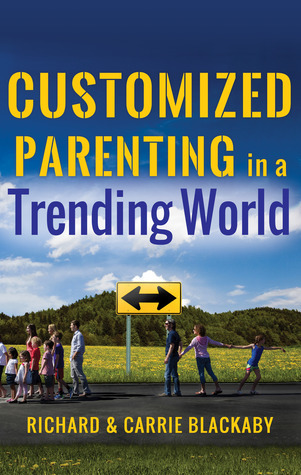 Customized Parenting in a Trending World  by  Richard Blackaby