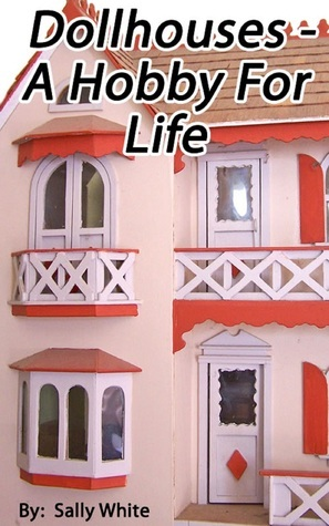 Doll Houses: A Hobby For Life Sally White