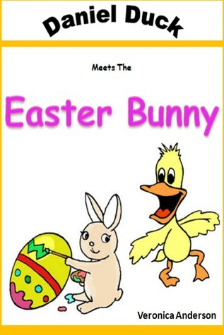 Daniel Duck Meets the Easter Bunny  by  Veronica Anderson