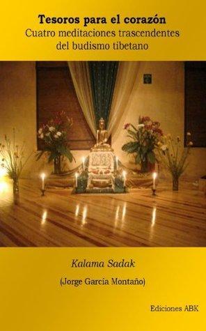 Tesoros para el corazón: Cuatro meditaciones trascendentes del budismo tibetano  by  Kalama Sadak