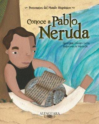 Conoce A Pablo Neruda Georgina Lázaro