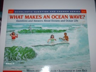What Makes an Ocean Wave: Questions and Answers About Oceans (Scholastic Question and Answer Series) Melvin A. Berger