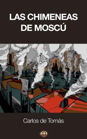 Las Chimeneas de Moscú  by  Carlos de Tomas