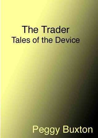 The Trader, Tales of the Device  by  Peggy Buxton