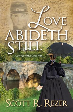 Love Abideth Still: A Novel of the Civil War  by  Scott R. Rezer