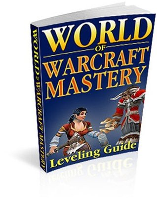 World Of Warcraft Mastery Leveling Guide  by  Shawn Johnson