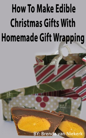 How To Make Edible Christmas Gifts With Homemade Gift Wrapping Brenda Van Niekerk