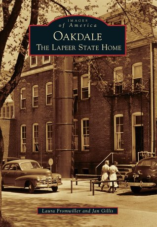 Oakdale: The Lapeer State Home Laura Fromwiller