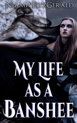 My Life as a Banshee: A True Story (Banshee Guides Book 2) Niamh Fitzgerald