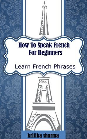 How To Speak French For Beginners: Learn French Phrases Kritika Sharma
