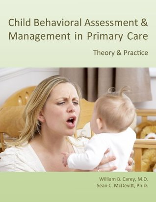 Child Behavioral Assessment & Management in Primary Care: Theory & Practice William B. Carey