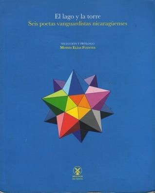 El lago y la torre. Seis poetas nicaragüenses  by  Moisés Elías Fuentes