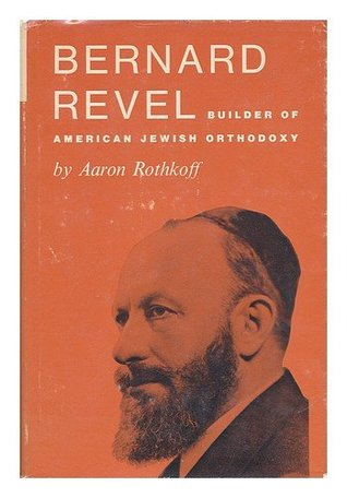 Bernard Revel: builder of American Jewish orthodoxy  by  Aaron Rothkoff