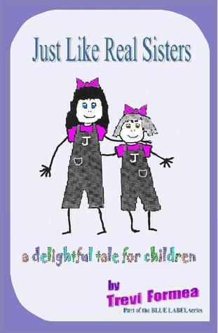 Just Like Real Sisters Trevi Formea