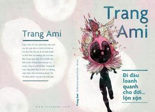 Đi đâu loanh quanh cho đời lộn xộn  by  Trang Ami