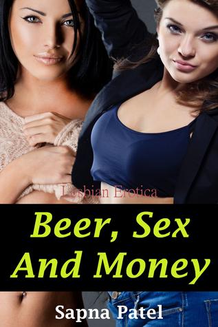 Beer, Sex And Money Sapna Patel