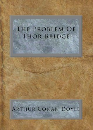 The Problem Of Thor Bridge Arthur Conan Doyle